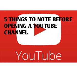 5 IMPORTANT THINGS YOU NEED TO KNOW BEFORE OPENING A YOUTUBE CHANNEL
