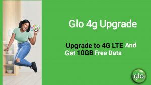 Glo Free 10GB Offer On 4G Upgrade