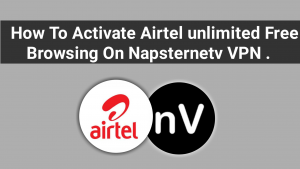How To Activate Airtel unlimited Free Browsing On Napsternetv VPN