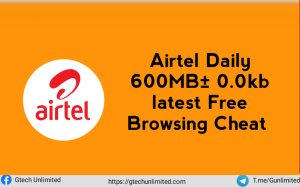 Airtel Daily 600MB± 0.0kb latest Free Browsing Cheat 2021